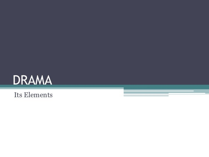 DRAMA<br />Its Elements<br />