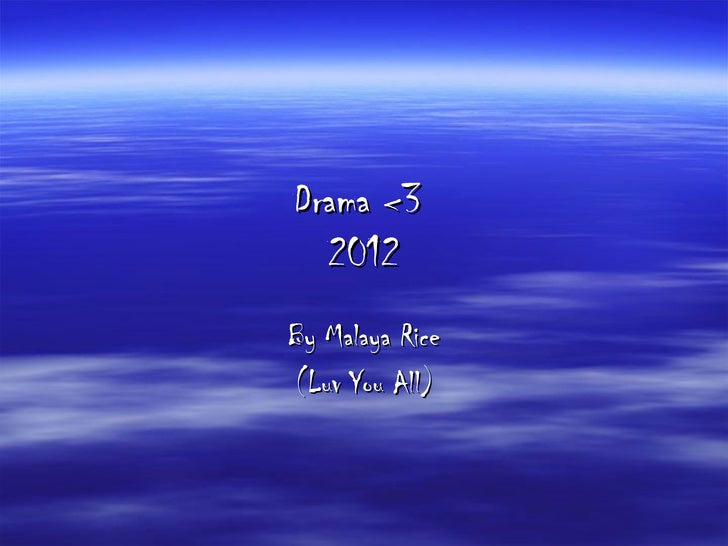 Drama <3  2012By Malaya Rice(Luv You All)
