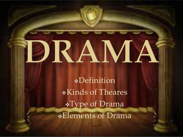 Definition Kinds of Theares Type of Drama Elements of Drama