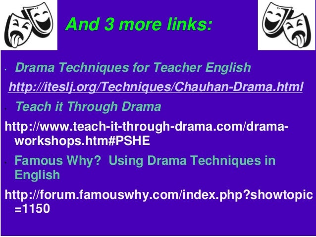 use of drama in the classroom Keyword : drama, activities, elt classroom introduction according to broughton (2003), english is an international language and most people in the world use this language.