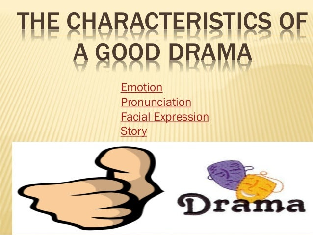 characteristics of drama Modern chinese drama: characteristics - problems - perspectives wolfram schlenker in china, western theatre-goers often have the feeling that they are sitting in a boulevard theatre at most the higher moral level and a certain didactic quality, together, with political seriousness, seem to distinguish the melodramas.