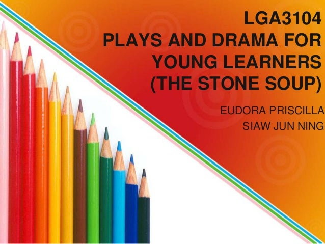 LGA3104 PLAYS AND DRAMA FOR YOUNG LEARNERS (THE STONE SOUP) EUDORA PRISCILLA SIAW JUN NING