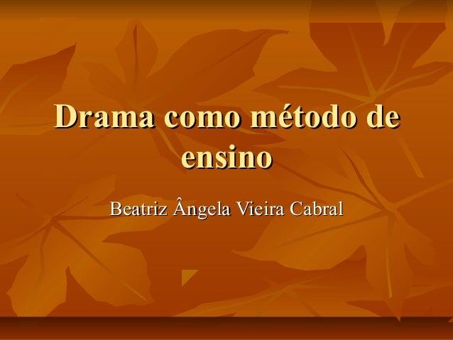 Drama como método de ensino Beatriz Ângela Vieira Cabral