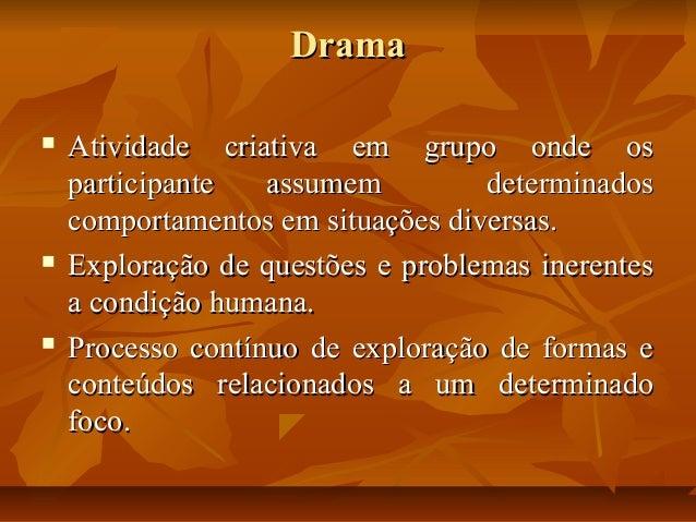 Drama       Atividade criativa em grupo onde os participante assumem determinados comportamentos em situações diversas....