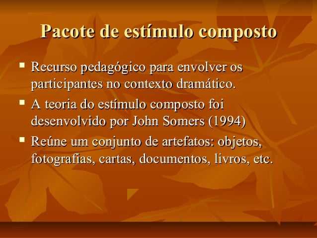 Pacote de estímulo composto       Recurso pedagógico para envolver os participantes no contexto dramático. A teoria do ...
