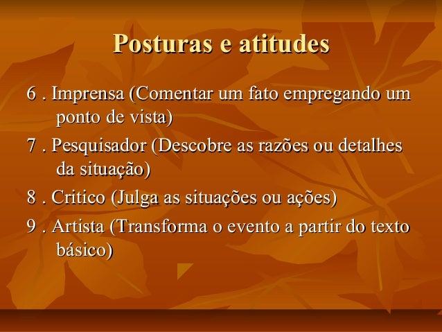 Posturas e atitudes 6 . Imprensa (Comentar um fato empregando um ponto de vista) 7 . Pesquisador (Descobre as razões ou de...