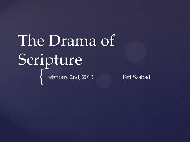The Drama ofScripture  {   February 2nd, 2013   Peti Szabad