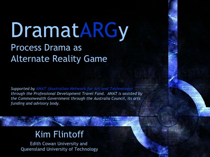 Dramat ARG y Process Drama as  Alternate Reality Game Supported by  ANAT (Australian Network for Art and Technology)  thro...