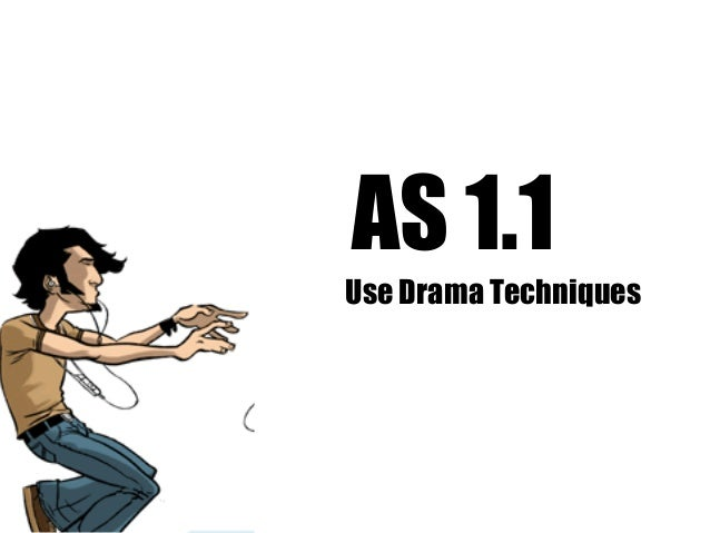 AS 1.1 Use Drama Techniques
