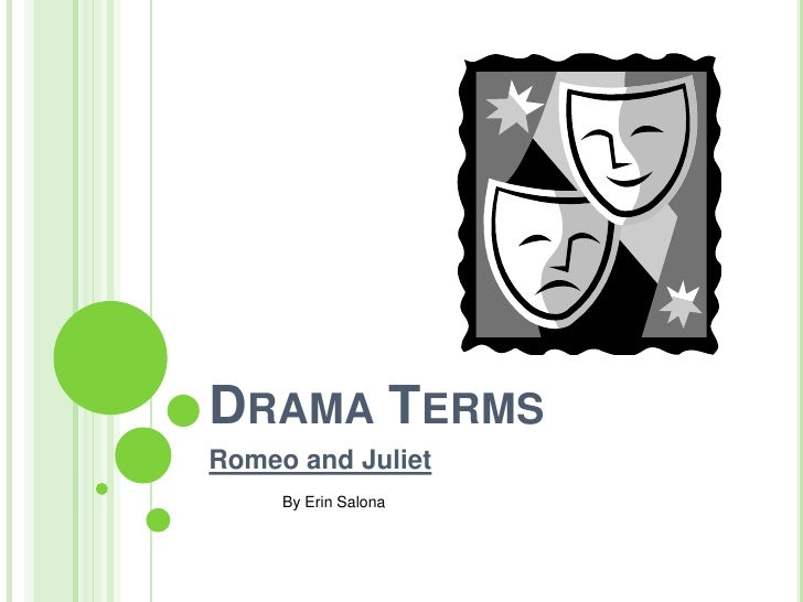 Drama Terms<br />Romeo and Juliet<br />By Erin Salona<br />