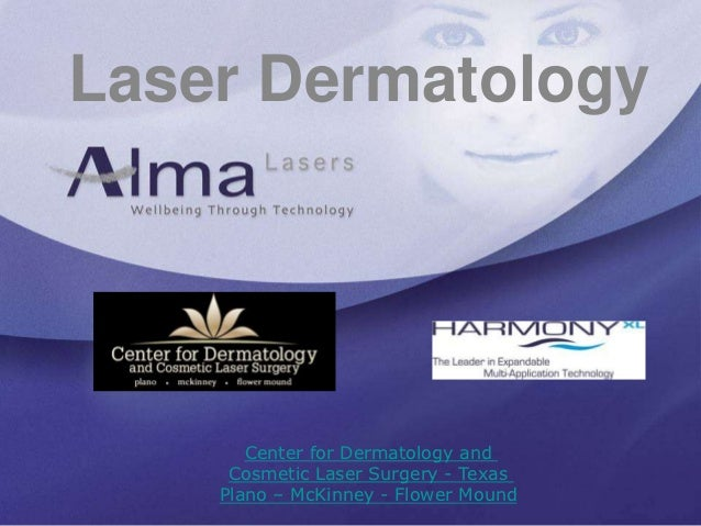 Laser Dermatology       Center for Dermatology and     Cosmetic Laser Surgery - Texas    Plano – McKinney - Flower Mound