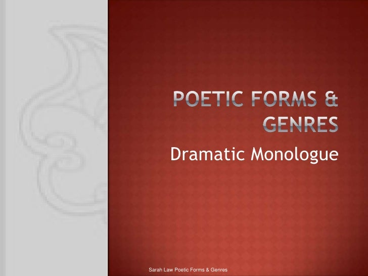 Poetic forms & genres<br />Dramatic Monologue<br />Sarah Law Poetic Forms & Genres<br />