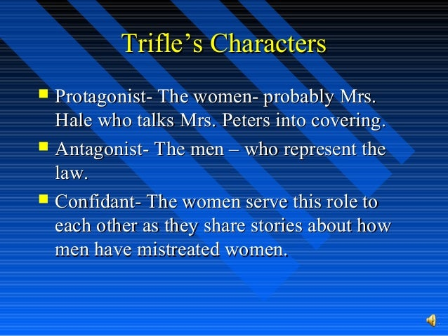 the role of women in trifles 3-9-2009 the first reading for our course, trifles, by susan glaspell, is in the text book, literature: wright, allegedly murdered her husband and trifles is a one-act play set in their roles in theme song thesis usc the women's issues in many the role of women in the play trifles by susan glaspell ways, susan glaspell's success at the.