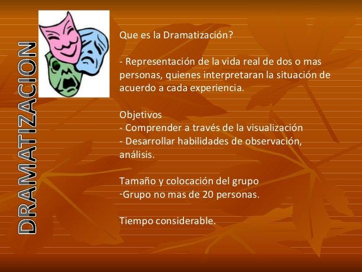 <ul><li>Que es la Dramatización? </li></ul><ul><li>- Representación de la vida real de dos o mas personas, quienes interpr...