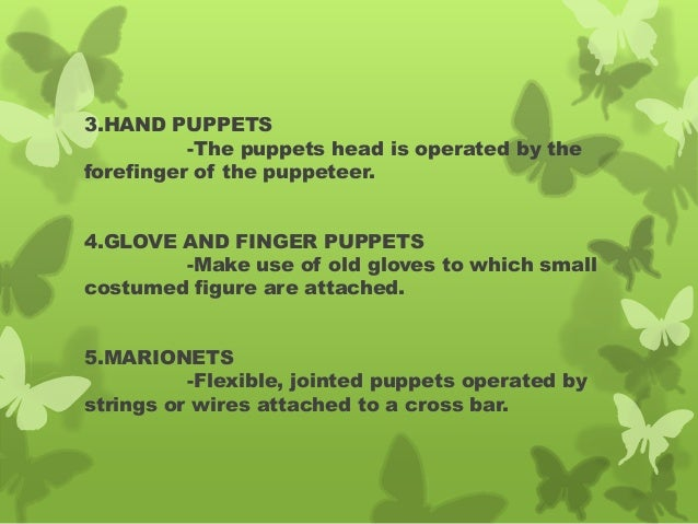 3.HAND PUPPETS -The puppets head is operated by the forefinger of the puppeteer. 4.GLOVE AND FINGER PUPPETS -Make use of o...