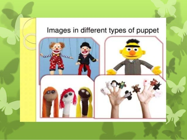 Principles in Choosing a Puppet -Puppets must be more action than words. -Keep the plays short. -It is according to the ag...