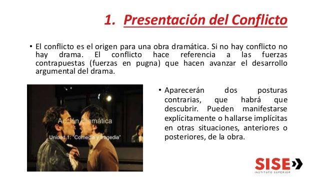 1. Presentación del Conflicto • El conflicto es el origen para una obra dramática. Si no hay conflicto no hay drama. El co...