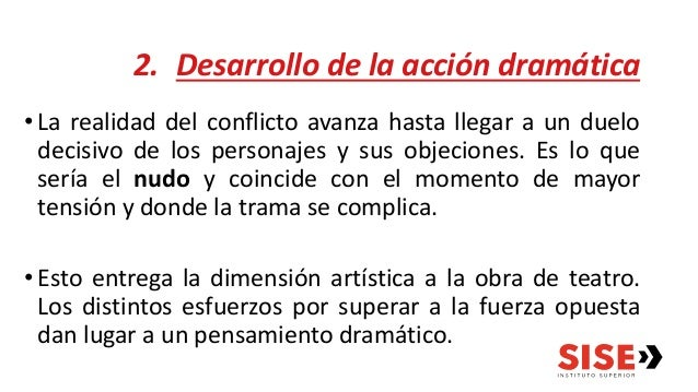 2. Desarrollo de la acción dramática •La realidad del conflicto avanza hasta llegar a un duelo decisivo de los personajes ...