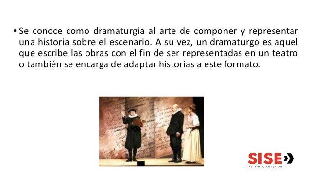 • Se conoce como dramaturgia al arte de componer y representar una historia sobre el escenario. A su vez, un dramaturgo es...