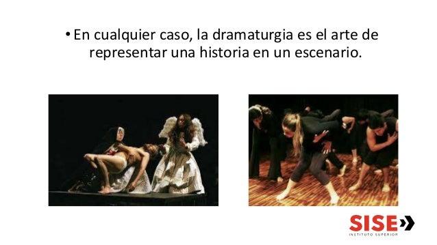 •En cualquier caso, la dramaturgia es el arte de representar una historia en un escenario.