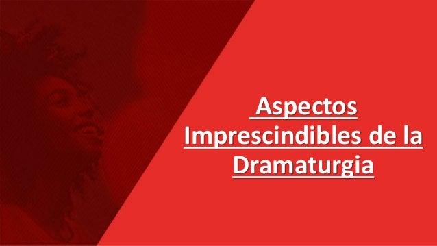 Aspectos Imprescindibles de la Dramaturgia