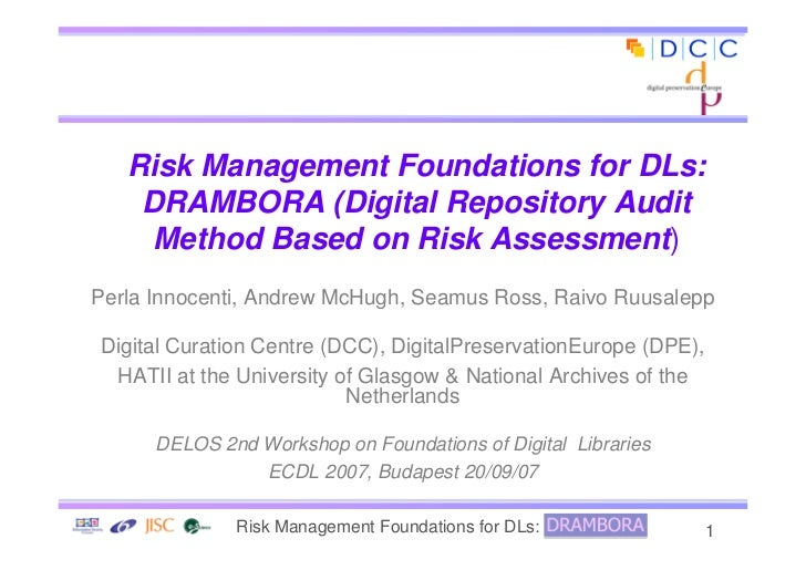 Risk Management Foundations for DLs:     DRAMBORA (Digital Repository Audit      Method Based on Risk Assessment) Perla In...