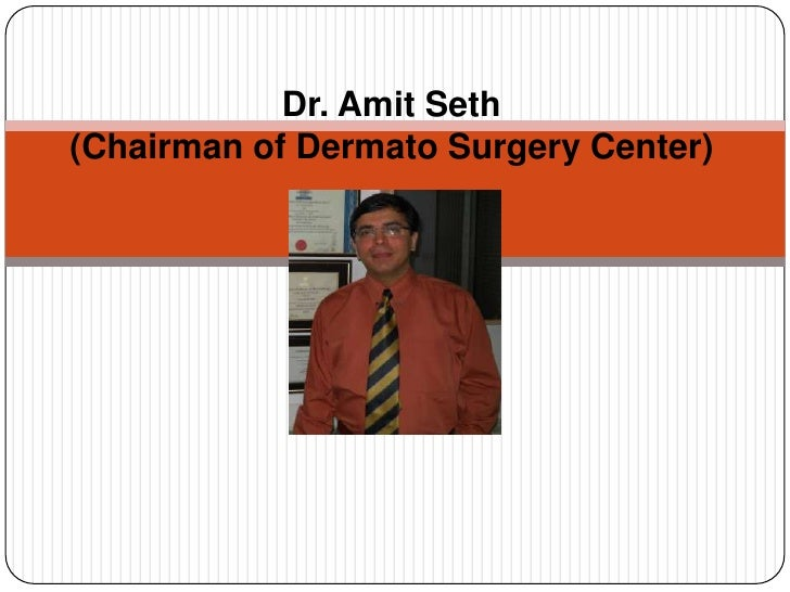Dr. Amit Seth(Chairman of Dermato Surgery Center)
