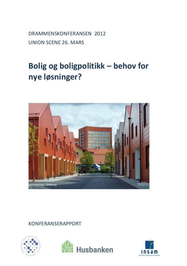 DRAMMENSKONFERANSEN 2012 UNION SCENE 26. MARS  Bolig og boligpolitikk – behov for nye løsninger?  KONFERANSERAPPORT