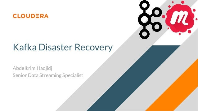 Kafka Disaster Recovery Abdelkrim Hadjidj Senior Data Streaming Specialist