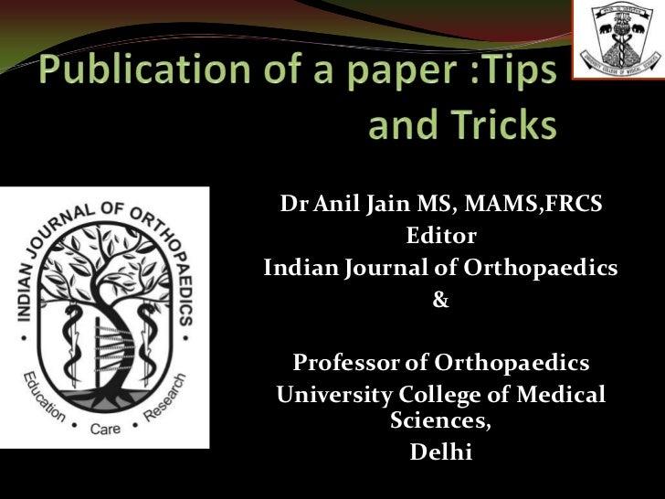 Dr Anil Jain MS, MAMS,FRCS             EditorIndian Journal of Orthopaedics               &  Professor of Orthopaedics Uni...