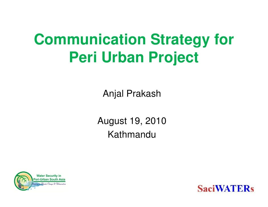 Communication Strategy for    Peri Urban Project           Anjal Prakash          August 19, 2010           Kathmandu