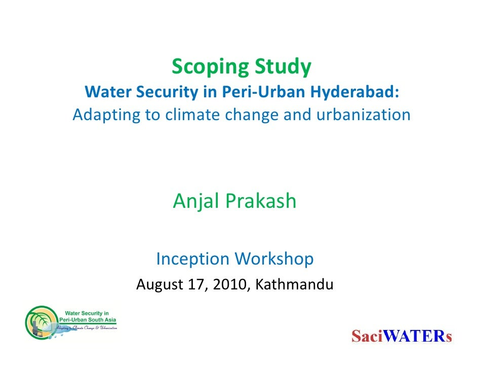 Scoping Study  Water Security in Peri-Urban Hyderabad: Adapting to climate change and urbanization                Anjal Pr...
