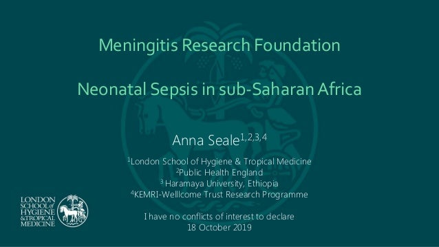 Meningitis Research Foundation Neonatal Sepsis in sub-Saharan Africa Anna Seale1,2,3,4 1London School of Hygiene & Tropica...
