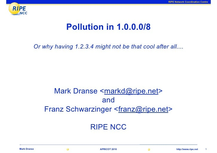 RIPE Network Coordination Centre                           Pollution in 1.0.0.0/8            Or why having 1.2.3.4 might n...