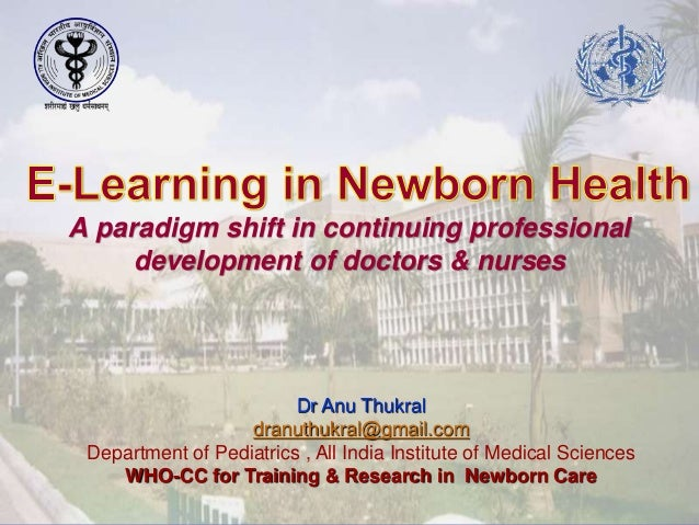 A paradigm shift in continuing professional development of doctors & nurses Dr Anu Thukral dranuthukral@gmail.com Departme...