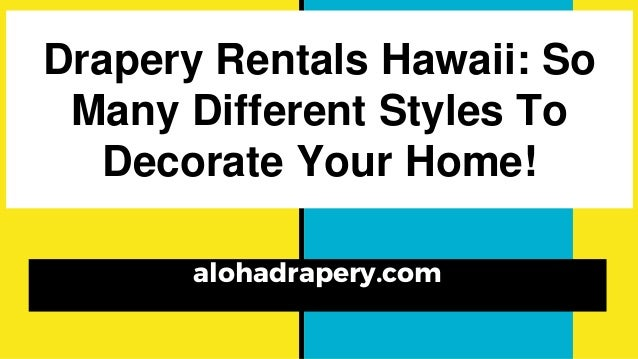 Drapery Rentals Hawaii: So Many Different Styles To Decorate Your Home! alohadrapery.com