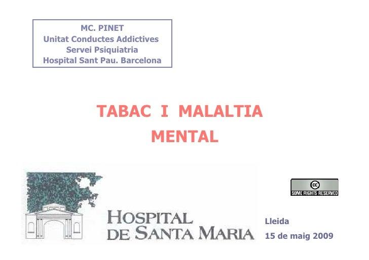 MC. PINET Unitat Conductes Addictives      Servei Psiquiatria Hospital Sant Pau. Barcelona                 TABAC I MALALTI...