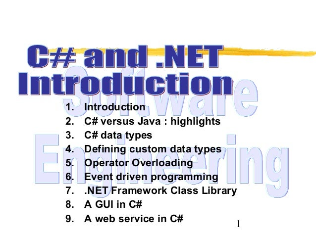 1 1. Introduction 2. C# versus Java : highlights 3. C# data types 4. Defining custom data types 5. Operator Overloading 6....