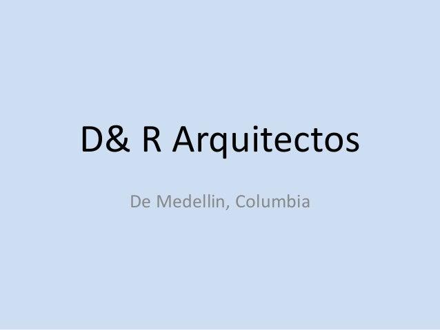 D& R ArquitectosDe Medellin, Columbia
