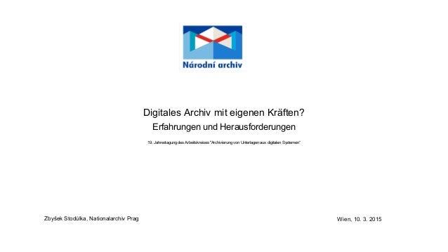 """Digitales Archiv mit eigenen Kräften? Erfahrungen und Herausforderungen 19. Jahrestagung des Arbeitskreises """"Archivierung ..."""