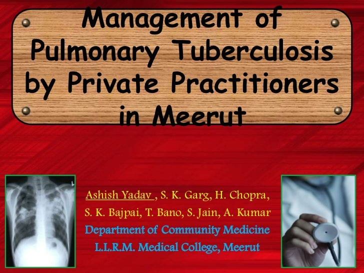 Management of Pulmonary Tuberculosis by Private Practitioners in Meerut<br />AshishYadav, S. K. Garg, H. Chopra,<br />S. K...