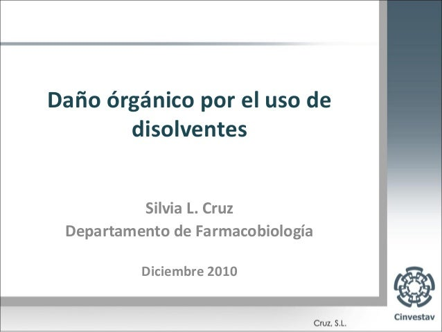 Daño órgánico por el uso de       disolventes          Silvia L. Cruz Departamento de Farmacobiología          Diciembre 2...