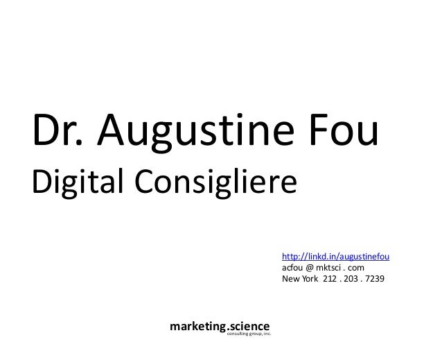 marketing.scienceconsulting group, inc. Dr. Augustine Fou Digital Consigliere http://linkd.in/augustinefou acfou @ mktsci ...