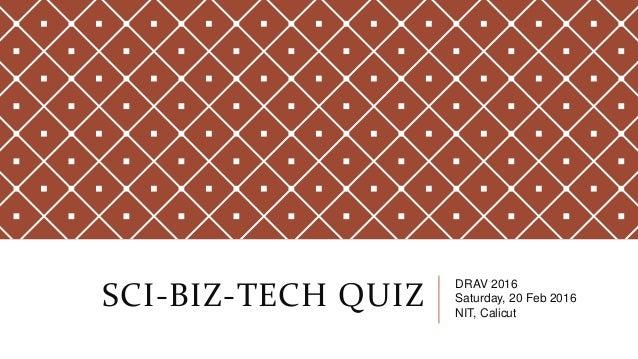SCI-BIZ-TECH QUIZ DRAV 2016 Saturday, 20 Feb 2016 NIT, Calicut