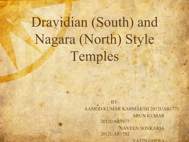 Dravidian (South) and Nagara (North) Style Temples BY- AAMOD KUMAR KARMAKSH 2012UAR1771 ARUN KUMAR 2012UAR1677 NAVEEN SONK...