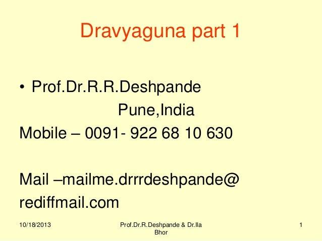 Dravyaguna part 1 • Prof.Dr.R.R.Deshpande Pune,India Mobile – 0091- 922 68 10 630 Mail –mailme.drrrdeshpande@ rediffmail.c...
