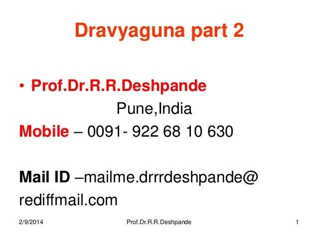 Dravyaguna part 2 • Prof.Dr.R.R.Deshpande Pune,India Mobile – 0091- 922 68 10 630 Mail ID –mailme.drrrdeshpande@ rediffmai...