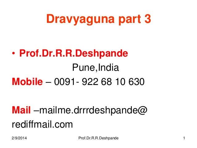 Dravyaguna part 3 • Prof.Dr.R.R.Deshpande Pune,India Mobile – 0091- 922 68 10 630 Mail –mailme.drrrdeshpande@ rediffmail.c...