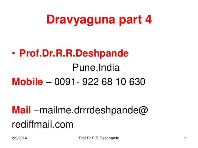 Dravyaguna part 4 • Prof.Dr.R.R.Deshpande Pune,India Mobile – 0091- 922 68 10 630 Mail –mailme.drrrdeshpande@ rediffmail.c...