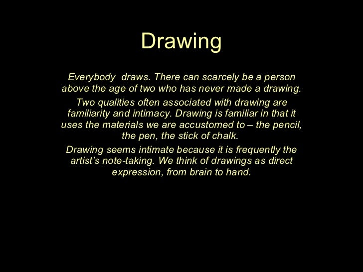 Drawing Everybody  draws. There can scarcely be a person above the age of two who has never made a drawing. Two qualities ...